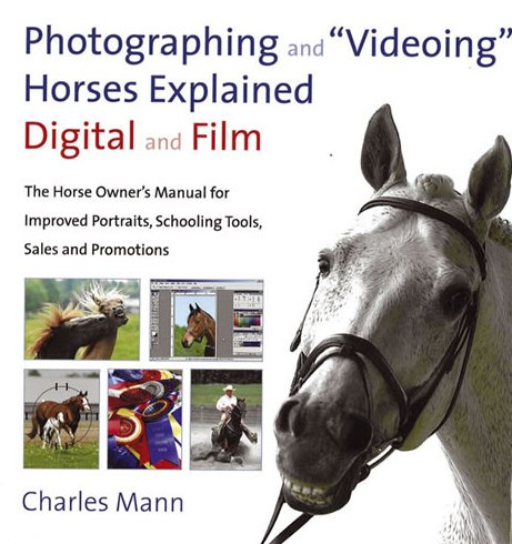 "Photographing and ""Videoing"" Horses Explained von Charles Mann"